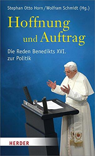 Hoffnung und Auftrag: Die Reden Benedikts XVI. zur Politik