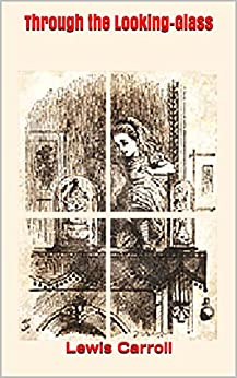 Through the Looking-Glass by [Lewis Carroll]