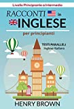 Racconti in Inglese per Principianti, Testi Paralleli Inglese-Italiano: Livello Principiante a Intermedio (English Edition)