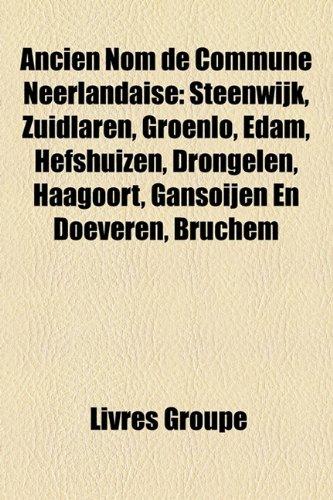 Ancien Nom de Commune Neerlandaise: Steenwijk, Zuidlaren, Groenlo, Edam, Hefshuizen, Drongelen, Haagoort, Gansoijen En Doeveren, Bruchem