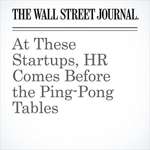 At These Startups, HR Comes Before the Ping-Pong Tables | Vanessa Fuhrmans