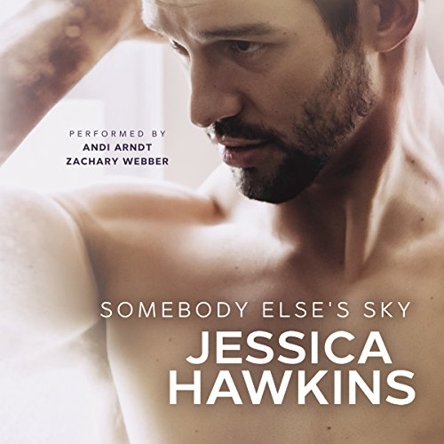 Somebody Else's Sky     Something in the Way, Book 2              By:                                                                                                                                 Jessica Hawkins                               Narrated by:                                                                                                                                 Andi Arndt,                                                                                        Zachary Webber                      Length: 7 hrs and 42 mins     20 ratings     Overall 4.7