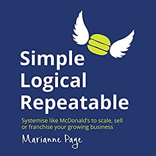 Page de couverture de Simple, Logical, Repeatable: Systemize Like McDonald's to Scale, Sell, or Franchise Your Growing Business