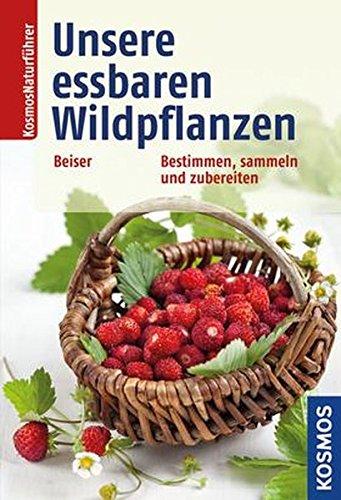 Beiser, Rudi<br />Unsere essbaren Wildpflanzen: Bestimmen, sammeln und zubereiten