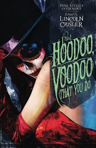 Download That Hoodoo, Voodoo That You Do: A Dark Rituals Anthology 1941987303