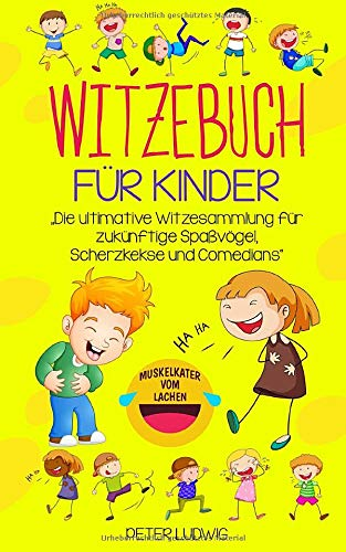 Witzebuch für Kinder: Die ultimative Witzesammlung für zukünftige Spaßvögel, Scherzkekse und Comedians