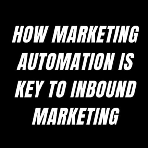How Marketing Automation is Key to Inbound Marketing