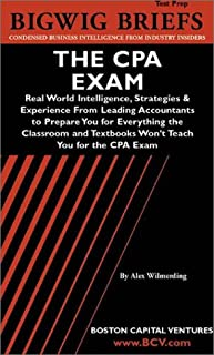 The Cpa Exam: Real World Intelligence, Strategies & Experience from Industry Experts to Prepare You for Everything the Cla...