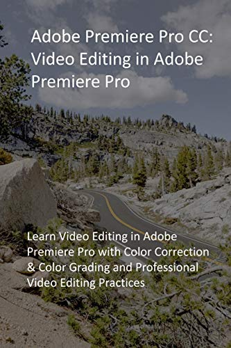 Adobe Premiere Pro CC: Video Editing in Adobe Premiere Pro: Learn Video Editing in Adobe Premiere Pro with Color Correction & Color Grading and Professional Video Editing Practices (English Edition)