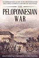 The Peloponnesian War: A Comprehensive Guide to Peloponnesian War Including a Complete History of the Events