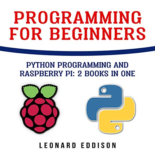 Programming for Beginners: Python Programming and Raspberry Pi: 2 Books in One                   By:                                                                                                                                 Leonard Eddison                               Narrated by:                                                                                                                                 Jim Raposa                      Length: 3 hrs and 1 min     Not rated yet     Overall 0.0