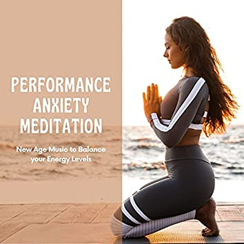 Performance Anxiety Meditation: New Age Music to Balance your Energy Levels