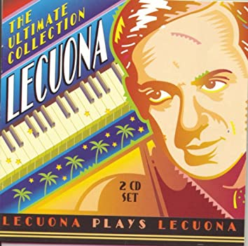 Lecuona - The Ultimate Collection