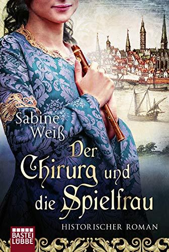 Der Chirurg und die Spielfrau: Historischer Roman