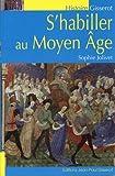 S'habiller au Moyen Âge - Gisserot Editions - 20/05/2019