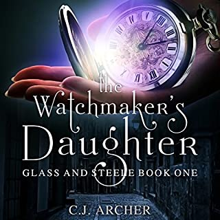 The Watchmaker's Daughter     Glass and Steele, Book 1              By:                                                                                                                                 C. J. Archer                               Narrated by:                                                                                                                                 Emma Powell                      Length: 9 hrs and 21 mins     2,055 ratings     Overall 4.4
