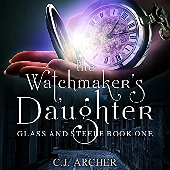 The Watchmaker s Daughter  Glass and Steele Book 1
