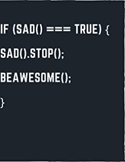 IF (SAD TRUE) { SAD . STOP BEAWESOME }: Programmer Notebook, Coding Developer Notebook. (8,5 inches x 11 inches) 110 Pages.