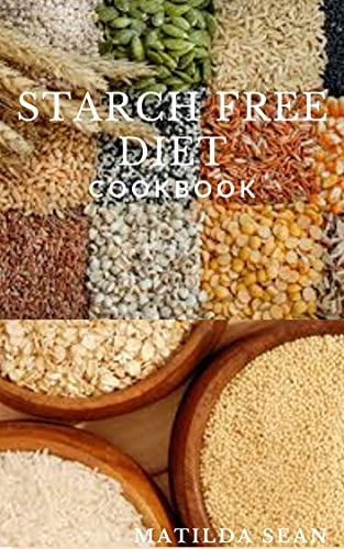 STARCH FREE DIET COOKBOOK: Guides cookbook meal recipes on starch free diet for healthy growth (English Edition)
