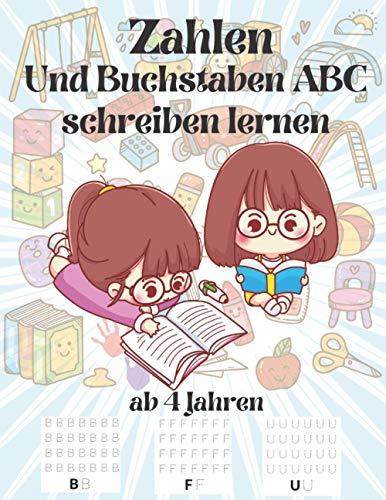 Zahlen Und Buchstaben ABC schreiben lernen ab 4 Jahren: Erste Zahlen schreiben lernen und üben mit dem Übungsheft für Vorschule, Kindergarten und die ... Junge Und Mädchen für Kinder ab 4 - 5 Jahren
