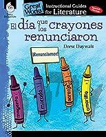 El dia que los crayones renunciaron / The Day The Crayons Quit (Great Works: Instructional Guides For Literature)
