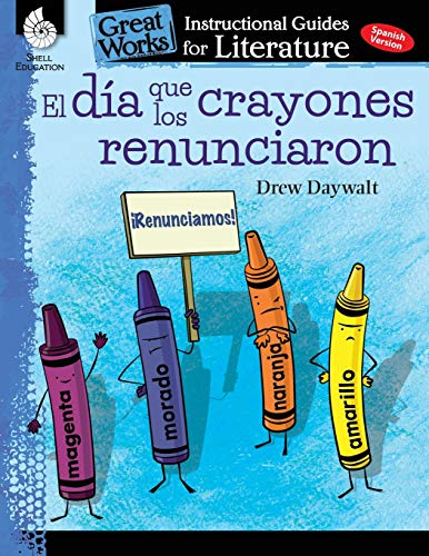 El dia que los crayones renunciaron (The Day the Crayons Quit): An Instructional Guide for Literature - Spanish Novel Study Guide with Reading and ... Works Classroom Resource) (Spanish Edition)