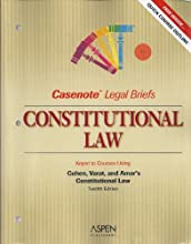 Casenote Legal Briefs: Constitutional Law, Keyed to Cohen and Varat