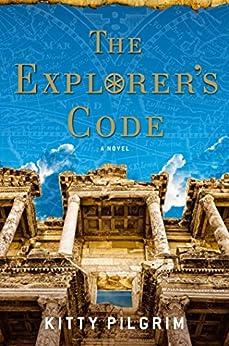 The Explorer's Code: A Novel by [Kitty Pilgrim]