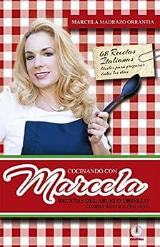 Cocinando con Marcela: Recetas del abuelo Oriello. Comida rustica italiana (Spanish Edition) by [Marcela Madrazo Orrantia]