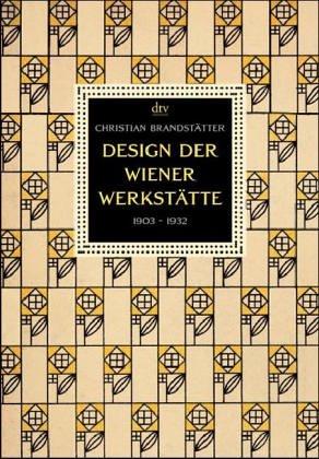 Design der Wiener Werkstätte: 1903 - 1932. Architektur, Möbel, Graphik, Postkarten, Buchkunst, Plakate, Glas, Keramik, Metall, Mode, Stoffe, Schmuck (dtv Fortsetzungsnummer 0, Band 34088)