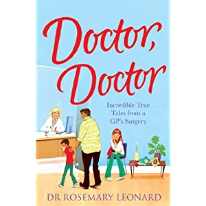 Doctor, Doctor: Incredible True Tales From a GP's Surgery Kindle Edition
