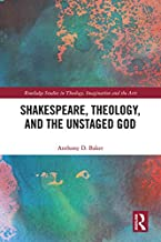 Shakespeare, Theology, and the Unstaged God (Routledge Studies in Theology, Imagination and the Arts)
