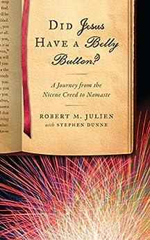 Did Jesus Have a Belly Button? by [Robert M. Julien MD PhD, Stephen Dunne, Tom Stella, Michael Morwood, Mark Brady, Daniel Maguire]