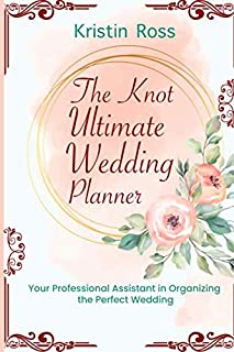 The Knot Ultimate Wedding Planner: Your Professional Assistant in Organizing the Perfect Wedding (New Wedding Ideas, Royal Wedding, Worksheets, Party Checklis, Perfect Wedding Planner, Small Budget)