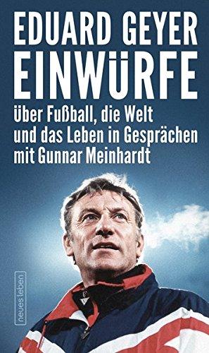 Einwürfe: Über Fußball, die Welt und das Leben in Gesprächen mit Gunnar Meinhardt