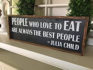 CELYCASY People Who Love to Eat are Always The Best,Julia Child,Kitchen Decor,Julia Child Quote,Funny Kitchen Sign,Rustic Kitchen,Farmhouse Kitchen