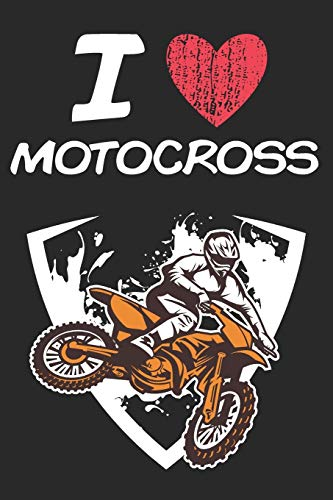 I Love Motocross: A Classic Hobby or Passion Journal / Notebook / Diary. Perfect Gift for Birthday or Chirstmas Gift, Better then a Card.