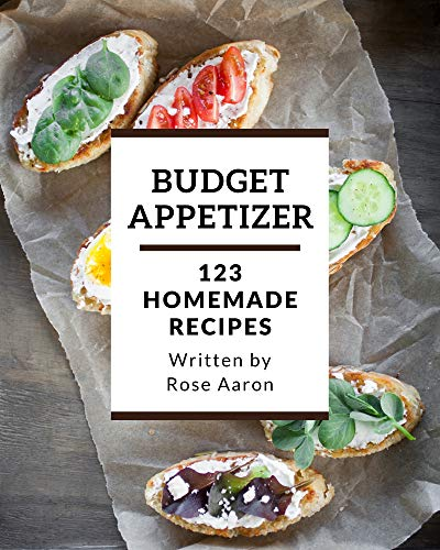 123 Homemade Budget Appetizer Recipes: A Budget Appetizer Cookbook that Novice can Cook (English Edition)