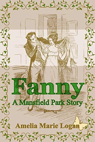 Fanny: A Mansfield Park Story by [Amelia Marie Logan]