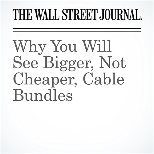 Why You Will See Bigger, Not Cheaper, Cable Bundles copertina