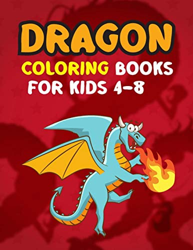 Dragon Coloring Books For Kids 4-8: Dragon Coloring Books For Kids Ages 4-8 Super fun for Boys and Girls. Super Fun Coloring Pages of Cute & Friendly ... coloring book 50+ illustrations for kids)