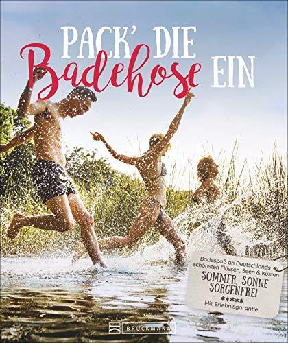 Pack die Badehose ein: Badespaß an Deutschlands schönsten Flüssen, Seen & Küsten. Sommer, Sonne, sorgenfrei. Mit Erlebnisgarantie