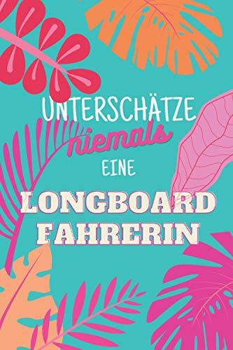 Unterschätze niemals eine Longboardfahrerin: Notizbuch inkl. Kalender 2021 | Das perfekte Geschenk für Frauen, die Longboard fahren | Geschenkidee | Geschenke