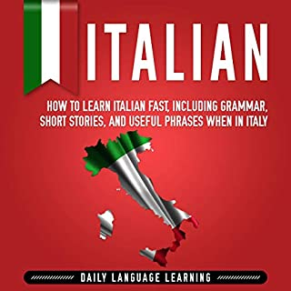 Italian     How to Learn Italian Fast, Including Grammar, Short Stories, and Useful Phrases When in Italy              By:                                                                                                                                 Daily Language Learning                               Narrated by:                                                                                                                                 Edoardo Camponeschi                      Length: 10 hrs and 19 mins     19 ratings     Overall 4.8