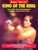 King of the Ring: How to Use Your Gym Equipment and Other Tricks of the Trade
