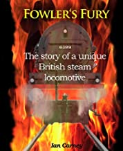 Fowler's Fury: The Story of a Unique British Steam Locomotive by Ian Carney (March 12,2012)