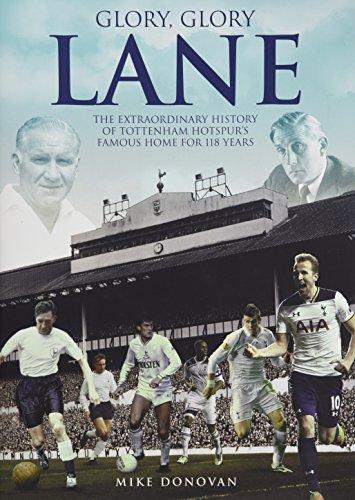 Glory, Glory Lane: The Extraordinary History of Tottenham Hotspur's Home for 118 Years