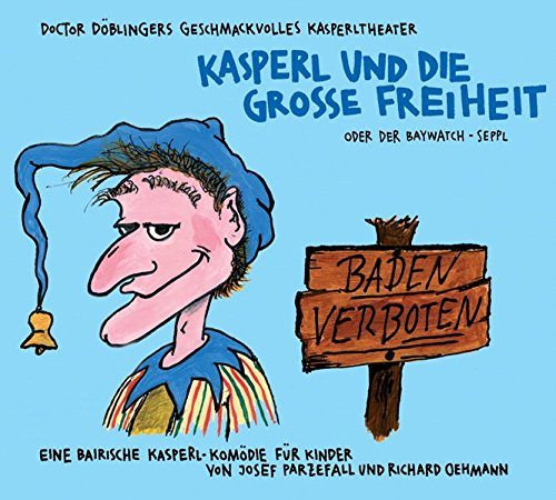 Kasperl und die grosse Freiheit: Doctor Döblingers geschmackvolles Kasperltheater. Eine bairische Kasperl-Komödie für Kinder. Audio-CD und Download-Code.