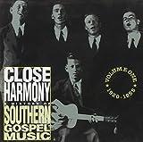 Close Harmony: History Of Southern Gospel Music...