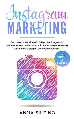 Instagram Marketing : So baust du dir wirklich eine große Fanbase auf und vermarktest Dich selber, deine Marke, dein Unternehmen oder deine Produkte über Social Media Werbung!
